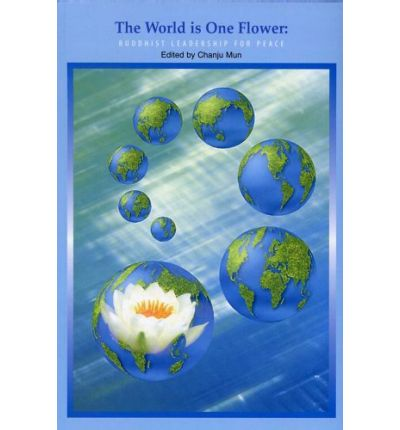 The World Is One Flower : Buddhist Leadership for Peace