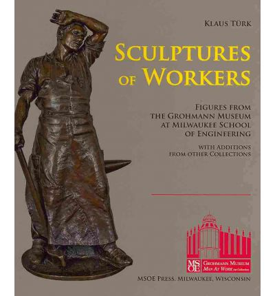 Sculptures of Workers : Figures from the Grohmann Museum at Milwaukee School of Engineering