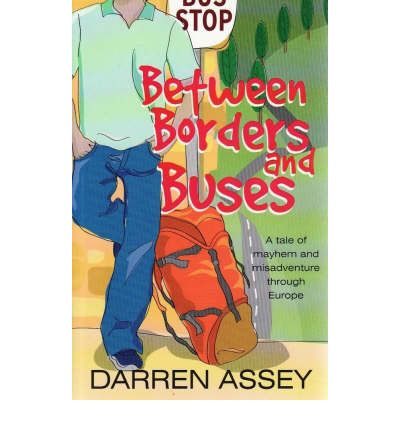 Between Borders and Buses : A Tale of Mayhem and Misadventure Through Europe