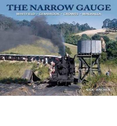 The Narrow Gauge : Whitfield, Gembrook, Crowes, Walhalla