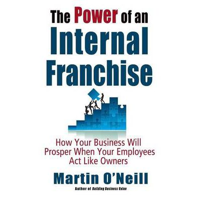 Mobi ebooks téléchargement gratuit Power of an Internal Franchise : How Your Business Will Prosper When Employees Act Like Owners 0982056915 by Martin O'Neill in French PDF