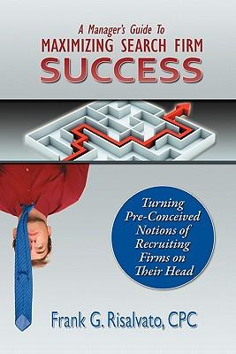 A Manager's Guide to Maximizing Search Firm Success