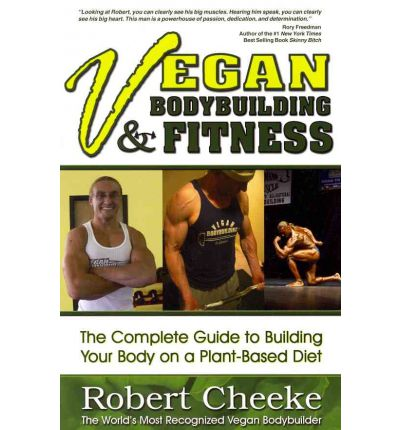 Vegan Bodybuilding & Fitness : The Complete Guide to Building Your Body on a Plant-Based Diet