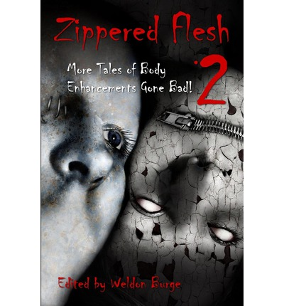Zippered Flesh 2 : More Tales of Body Enhancements Gone Bad!