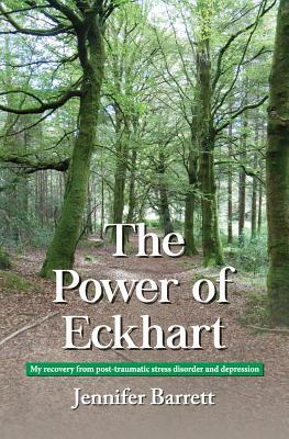 The Power of Eckhart - My Recovery from Post-Traumatic Stress Disorder and Depression