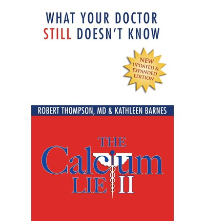 The Calcium Lie II : What Your Doctor Still Doesn't Know: How Mineral Imbalances Are Damaging Your Health