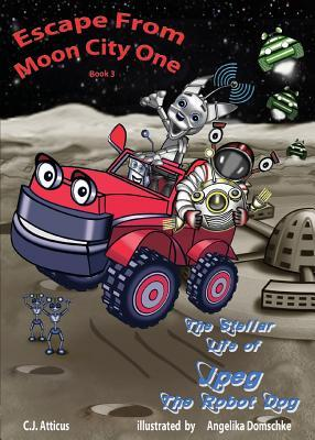 Escape from Moon City One : The Stellar Life of JPEG the Robot Dog - Book 3