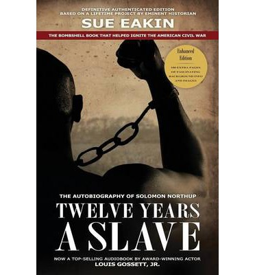 Twelve Years a Slave Enhanced Edition by Dr. Sue Eakin Based on a Lifetime Project. New Info, Images, Maps