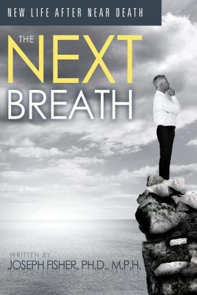 The Next Breath : New Life After Near Death
