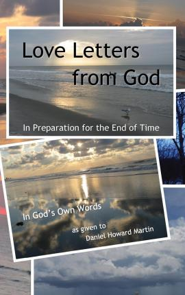 Love Letters from God : In Preparation for the End of Time