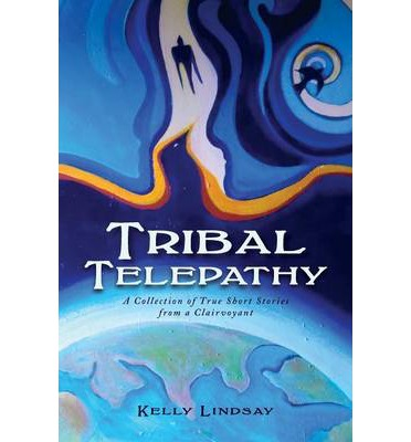 Tribal Telepathy : A Collection of True Stories from a Clairvoyant