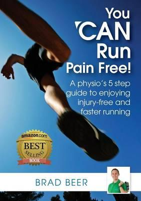 You Can Run Pain Free! : A Physio's 5 Step Guide to Enjoying Injury-Free and Faster Running