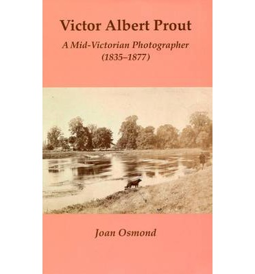 Victor Albert Prout: a Mid - Victorian Photographer