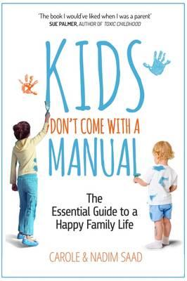 Kids Don't Come with a Manual : The Essential Guide to a Happy Family Life