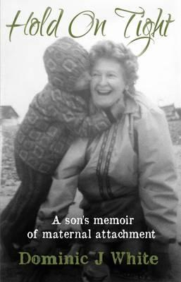 """Free downloads from google books Hold on Tight: A Sons Memoir of Maternal Attachment 2015 PDF FB2 iBook by Dominic J. White,Mark Stibbe"""""""