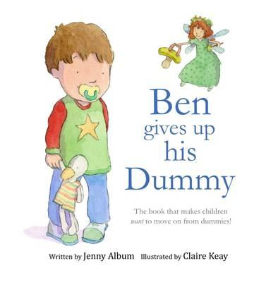 Ben Gives Up His Dummy : The Book That Makes Children Want to Move on from Dummies!