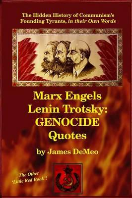 Marx Engels Lenin Trotsky : Genocide Quotes: The Hidden History of Communism's Founding Tyrants, in Their Own Words