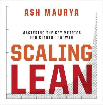 Scaling Lean : Mastering the Key Metrics for Startup Growth