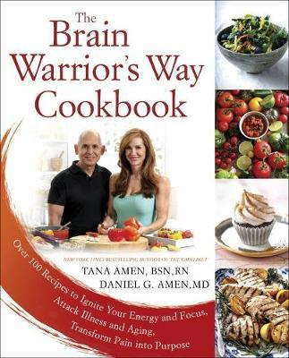 The Brain Warrior's Way, Cookbook : Over 100 Recipes to Ignite Your Energy and Focus, Attack Illness Amd Aging, Transform Pain into Purpose