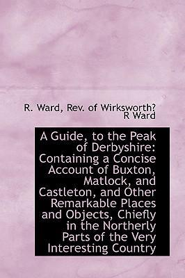 A Guide, to the Peak of Derbyshire : Containing a Concise Account of Buxton, Matlock, and Castleton,