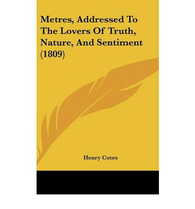 Metres, Addressed To The Lovers Of Truth, Nature, And Sentiment (1809)
