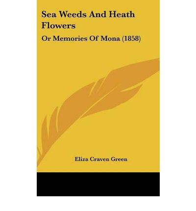 Sea Weeds And Heath Flowers : Or Memories Of Mona (1858)