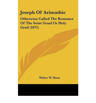 Joseph Of Arimathie : Otherwise Called The Romance Of The Seint Graal Or Holy Grail (1871)