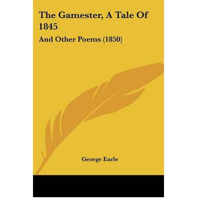 The Gamester, A Tale Of 1845 : And Other Poems (1850)