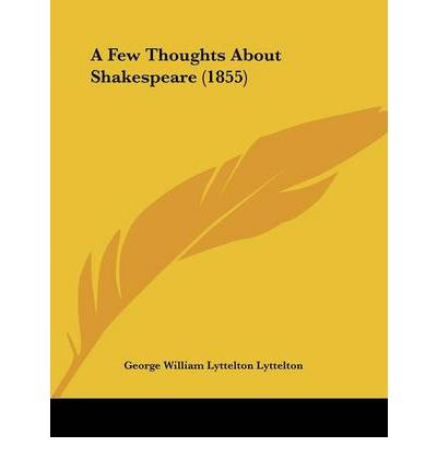 Few Thoughts about Shakespeare (1855) : George William Lyttelton ...