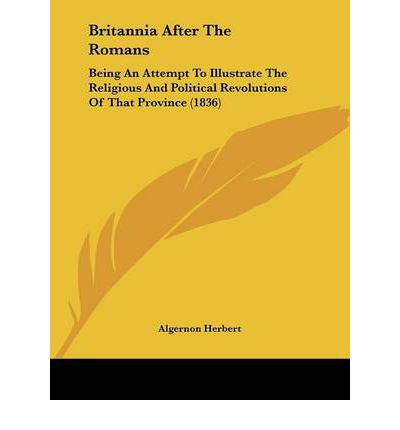 Britannia After the Romans : Being an Attempt to Illustrate the Religious and Political Revolutions of That Province (1836)