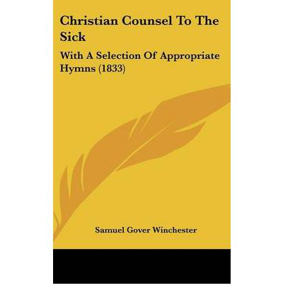 Christian Counsel to the Sick : With a Selection of Appropriate Hymns (1833)