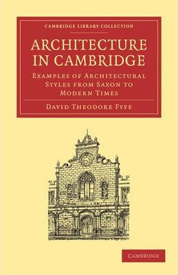 Architecture in Cambridge : Examples of Architectural Styles from Saxon to Modern Times