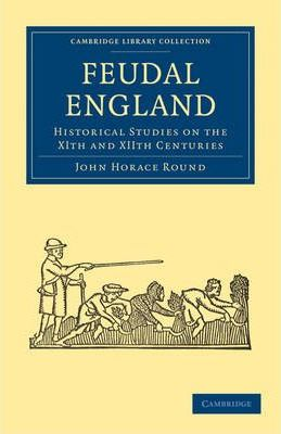 Feudal England : Historical Studies on the XIth and XIIth Centuries