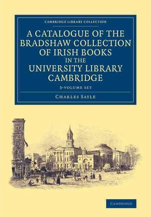 A Catalogue of the Bradshaw Collection of Irish Books in the University Library Cambridge 3 Volume Set