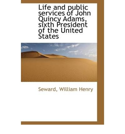 the life and public services of john adams Get this from a library life and public services of john quincy adams, sixth president of the united states : with the eulogy delivered before the legislature of new york [william h seward john mather austin] -- this book is a biography of john quincy adams, united states senator, congressman from massachusetts, and the sixth president of.