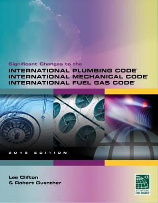 Significant Changes to the International Plumbing Code, International Mechanical Code and International Fuel Gas Code 2012