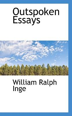 outspoken essays william r inge Outspoken essays, 1st series (essay index reprint series) by inge, w r and a great selection of similar used, new and collectible books available now at abebookscom.