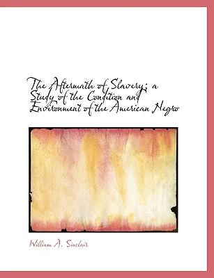The Aftermath of Slavery; A Study of the Condition and Environment of the American Negro