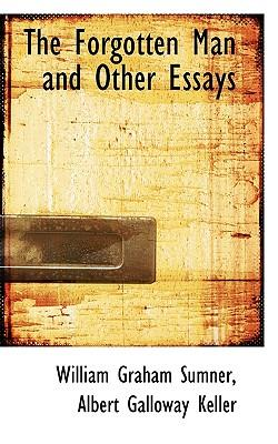 The forgotten man, and other essays,