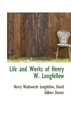 the life and the works of henry wadsworth longfellow A collection of quotes from american poet henry wadsworth longfellow so on the ocean of life we pass and speak one pointing out the beauties of a work.