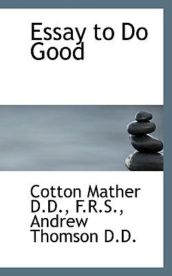 essays do good cotton mather summary First edition, boston 1710, published under title: bonifacius an essay upon the good.