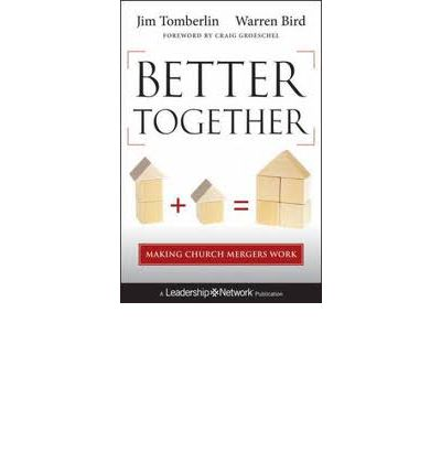 Better Together : Making Church Mergers Work