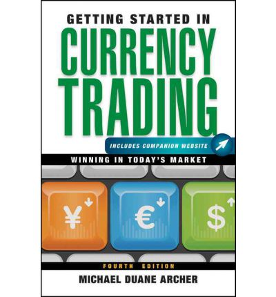 Getting Started in Currency Trading : Winning in Today's Market + Companion Website