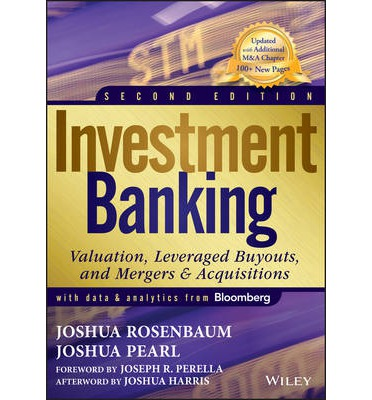 Investment Banking : Valuation, Leveraged Buyouts, and Mergers & Acquisitions