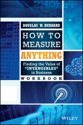 How to Measure Anything Workbook : Finding the Value of Intangibles in Business