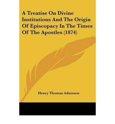 A Treatise on Divine Institutions and the Origin of Episcopacy in the Times of the Apostles (1874)