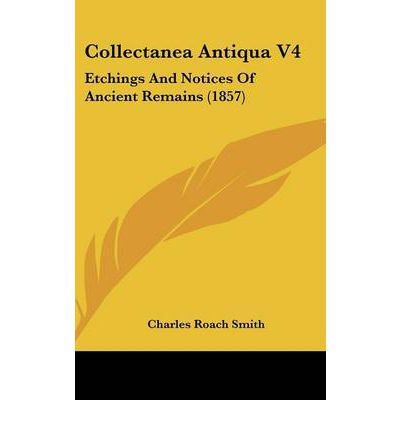 Collectanea Antiqua V4 : Etchings and Notices of Ancient Remains (1857)