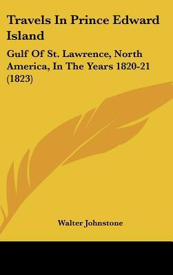 Travels in Prince Edward Island : Gulf of St. Lawrence, North America, in the Years 1820-21 (1823)