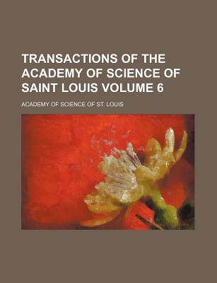 Transactions of the Academy of Science of Saint Louis Volume 6