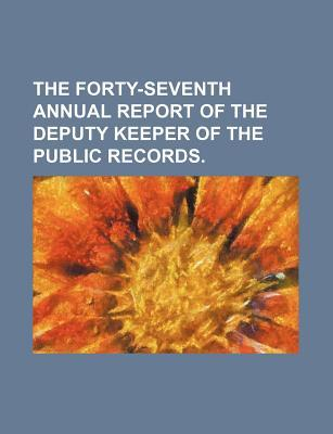 The Forty-Seventh Annual Report of the Deputy Keeper of the Public Records.